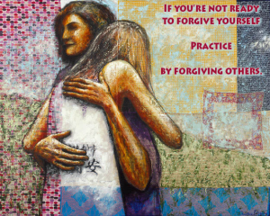 If you're not ready to forgive yourself, practice by forgiving others.